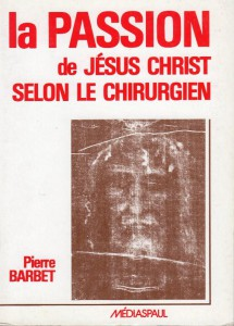 La Passion de Jesus-Christ - Pierre BARBET